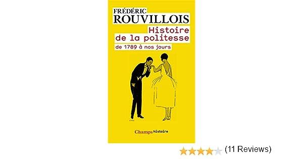 Histoire De La Politesse 1789 Nos Jours Champs T 834 EBook Frdric Rouvillois Amazonfr Amazon Media EU S Rl