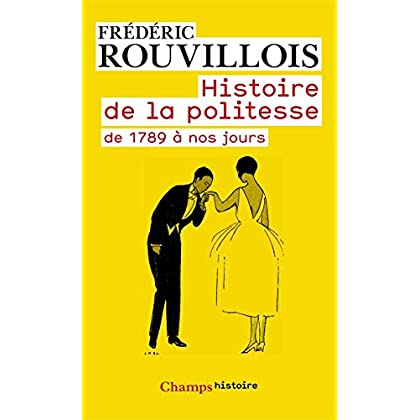 Histoire de la politesse de 1789 à nos jours (Champs Histoire t. 834)