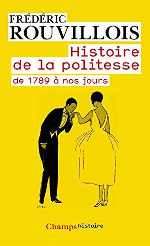 Histoire De La Politesse 1789 A Nos Jours Champs T 834