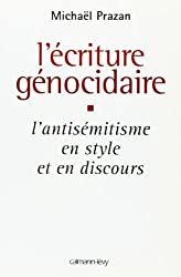 L'écriture génocidaire : L'antisémitisme, en style et en discours, de l'affaire Dreyfus au 11 septembre 2001