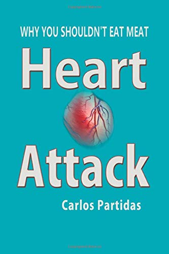 HEART ATTACK: Why you shouldn't eat meat (The Chemistry of Diseases, Band 11) (Lic Medizin)