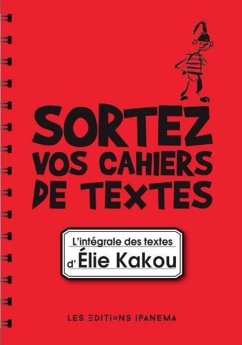 Sortez vos cahiers de textes ! L'intégrale des textes d'Elie Kakou