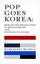 Pop Goes Korea: Behind the Revolution in Movies, Music, and Internet Culture (2nd Edition) (English Edition)