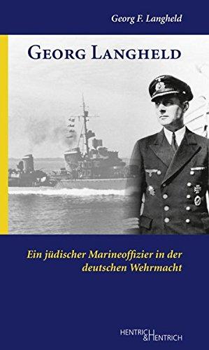 Georg Langheld: Ein jüdischer Marineoffizier in der deutschen Wehrmacht (Jüdische Soldaten)