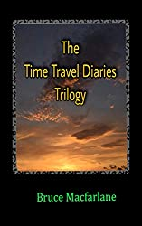 The Time Travel Diaries Trilogy: From the Time Travel Diaries of James Urquhart and Elizabeth Bicester