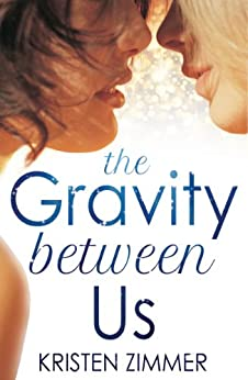 The Gravity Between Us (New Adult Contemporary Romance) (English Edition) par [Zimmer, Kristen]