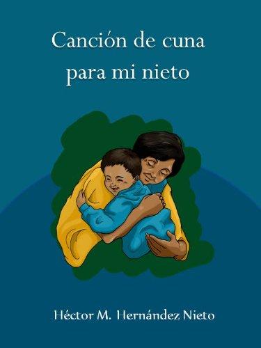 Canción de cuna para mi nieto: Un canto de inmigrantes por Héctor Manuel Hernández Nieto