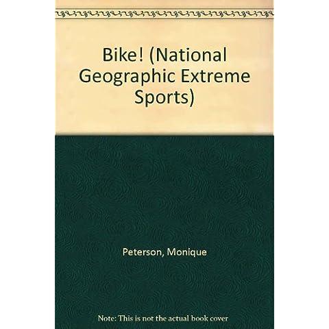 Bike! (National Geographic Extreme Sports)