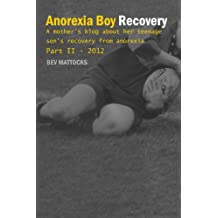 Anorexia Boy Recovery: A mother's blog about her teenage son's recovery from anorexia Part II – 2012