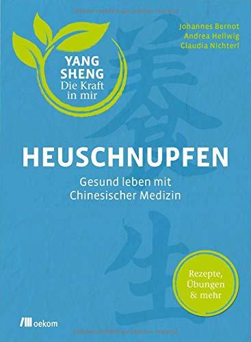 Heuschnupfen (Yang Sheng 3): Gesund leben mit Chinesischer Medizin: Rezepte, Übungen & mehr (Yang Sheng / Die Kraft in mir)