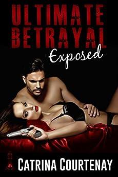 Ultimate Betrayal: Exposed by [Courtenay, Catrina]