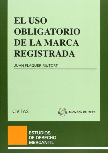 El uso obligatorio de la marca registrada (Estudios Derecho Mercantil)