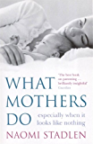 What Mothers Do: especially when it looks like nothing (English Edition)