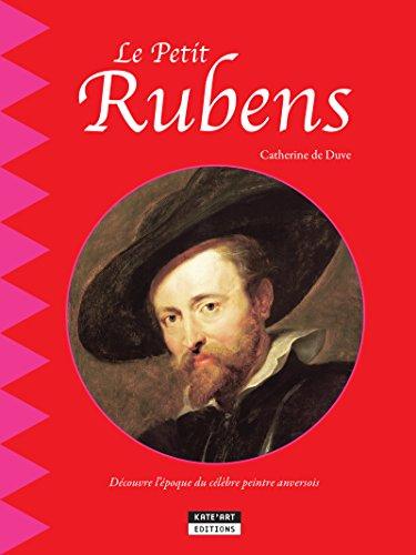 Le petit Rubens: Un livre d'art amusant et ludique pour toute la famille ! (Happy museum ! t. 10) par Catherine de Duve