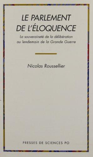Le parlement de l'éloquence: La souveraineté de la délibération au lendemain de la Grande Guerre par Nicolas Roussellier