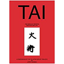 Tai:  One Mind Any Weapon, One Kata, One Life: A Compendium of the Tai Jutsu Kata of the Koshin Ryu