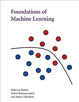 Foundations of Machine Learning (Adaptive Computation and Machine Learning series) von [Mohri, Mehryar, Rostamizadeh, Afshin, Talwalkar, Ameet]
