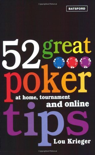 52 Great Poker Tips: At Home, at Tournament and Online: Written by Lou Krieger, 2007 Edition, (1st Edition) Publisher: Batsford Ltd [Paperback]