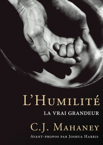 L'humilite, la vraie grandeur (French Edition) by C. J. Mahaney (2013-07-19)
