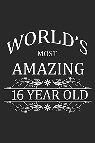 World's Most Amazing 16 Year Old: Blank Lined Journal, Notebook, Diary, Planner Happy Birthday 16 Years Old Gift For Boys And Girls (16 Aktivitäten Sweet)