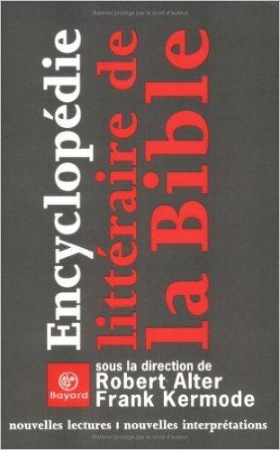 Encyclopédie littéraire de la Bible : Nouvelles Lectures - Nouvelles Interprétations de Frank Kermode (Sous la direction de),Robert Alter (Sous la direction de),Pierre-Emmanuel Dauzat (Traduction) ( 25 septembre 2003 )