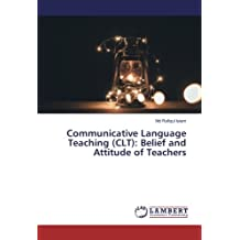 Communicative Language Teaching (CLT): Belief and Attitude of Teachers