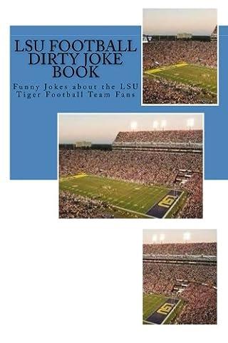 LSU Football Dirty Joke Book: Funny Jokes about the LSU Tiger Football Team Fans