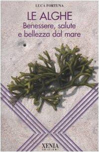 Le alghe. Benessere, salute e bellezza dal mare