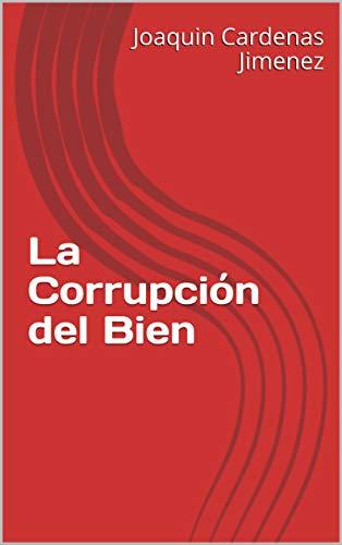 La Corrupción del Bien (1) (Spanish Edition)