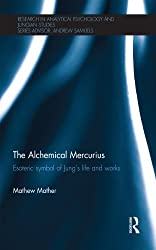 The Alchemical Mercurius: Esoteric symbol of Jung's life and works (Research in Analytical Psychology and Jungian Studies)