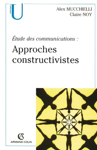 Étude des communications : approches constructivistes par Alex Mucchielli
