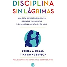 Disciplina Sin Lágrimas (NB NO FICCION) de Daniel Siegel (14 ene 2015) Tapa blanda