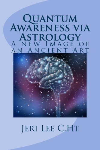 Quantum Awareness via Astrology: A New Image of an Ancient Art: Volume 1