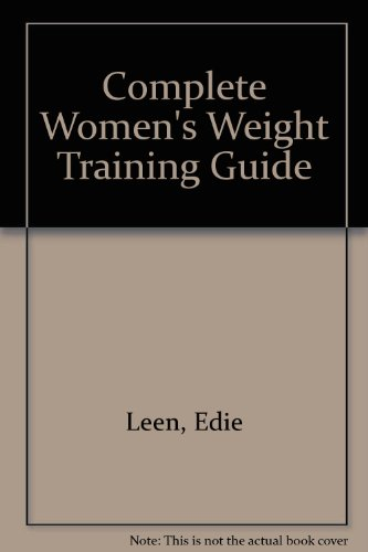 Complete Women's Weight Training Guide por Edie Leen