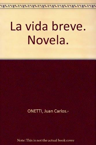 La vida breve. Novela. [Tapa blanda] by ONETTI, Juan Carlos.-