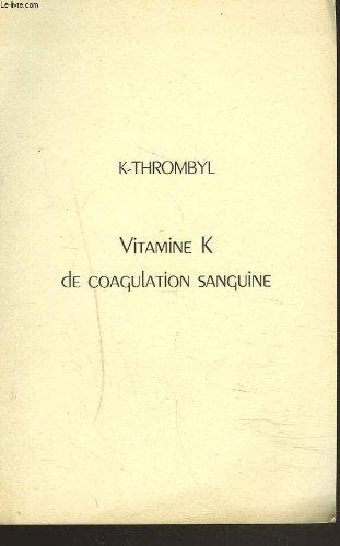 K-THROMBYL. VITAMINE K DE COAGULATION SANGUINE.