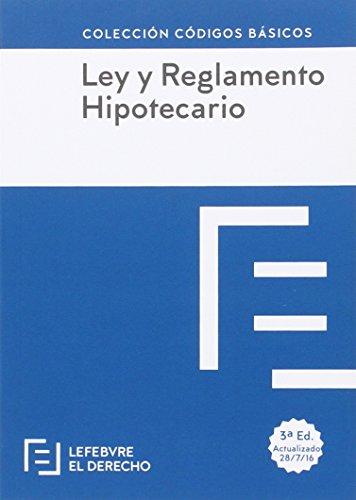 Ley Hipotecaria y Reglamento Hipotecario (Códigos Básicos) por Lefebvre-El Derecho