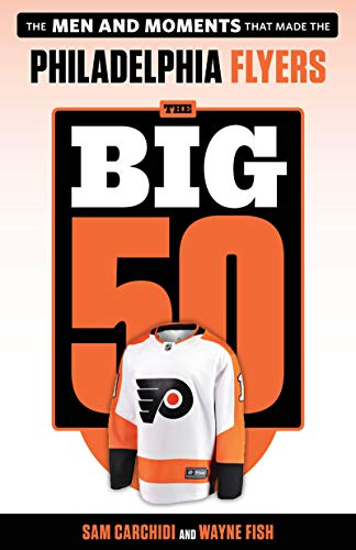 The Big 50: Philadelphia Flyers: The Men and Moments that Made the Philadelphia Flyers (English Edition)