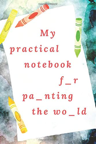 My practical notebook for painting the world: Drawing Practice Note for Kids, Summer sketch, Handy Diary Writing, Travel Note, College Ruled, Bulk for ... tool  (110 Pages, Frame Blank Pages, 6 x 9)