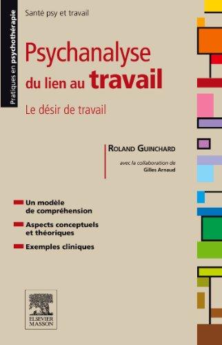 Psychanalyse du lien au travail: Le désir de travail par Roland Guinchard