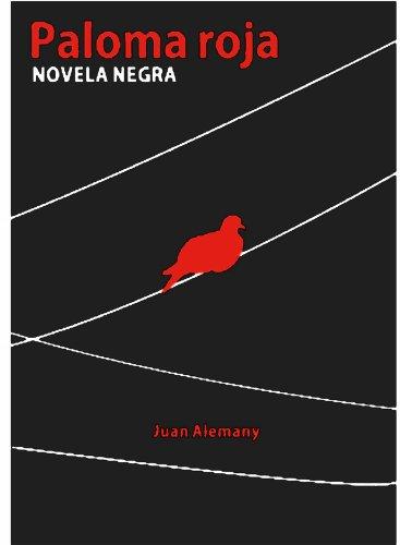 PALOMA ROJA (Trilogía Paloma Roja nº 1) por Juan Alberto Alemañy Viñas