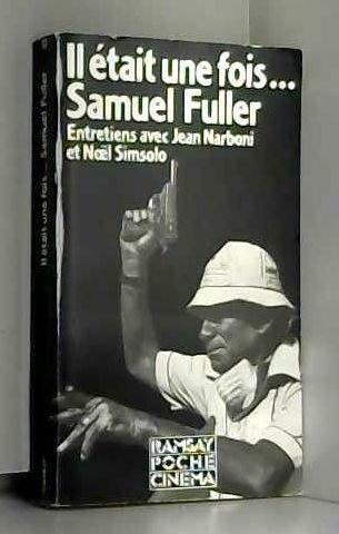 Il etait une fois, samuel fuller : histoires d'amerique racontees a jean narboni et Nol simsolo