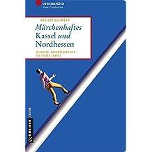 Märchenhaftes Kassel und Nordhessen: Herkules, Dornröschen und die sieben Zwerge (Lieblingsplätze im GMEINER-Verlag)
