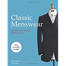 Classic Menswear: Men's Style Guide From A to Z.