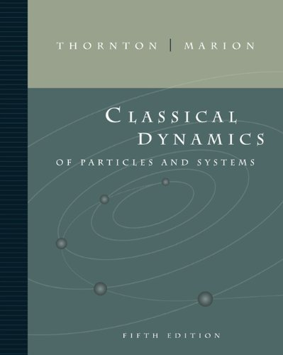 Classical Dynamics of Particles and Systems by Stephen T. Thornton (2003-07-07)