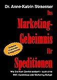 Das Marketing-Geheimnis für Speditionen: Wie Sie in 12 einfachen Schritten Ihren Umsatz steigern - auch ohne BWL-Studium oder Marketing-Budget