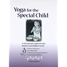 Yoga for the Special Child: A Therapeutic Approach for Infants and Children with Down Syndrome, Cerebral Palsy, Autism Spectrum Disorders and Learning ... Cerebral Palsy and Learning Disabilities