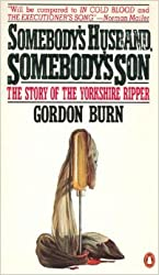Somebody's Husband Somebody's Son: The Story of the Yorkshire Ripper