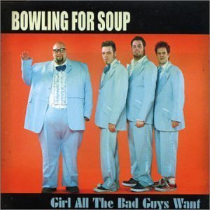Girl All the Bad Boys Want by Bowling for Soup