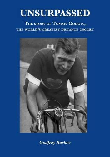 Unsurpassed: The Story of Tommy Godwin, the World's Greatest Distance Cyclist